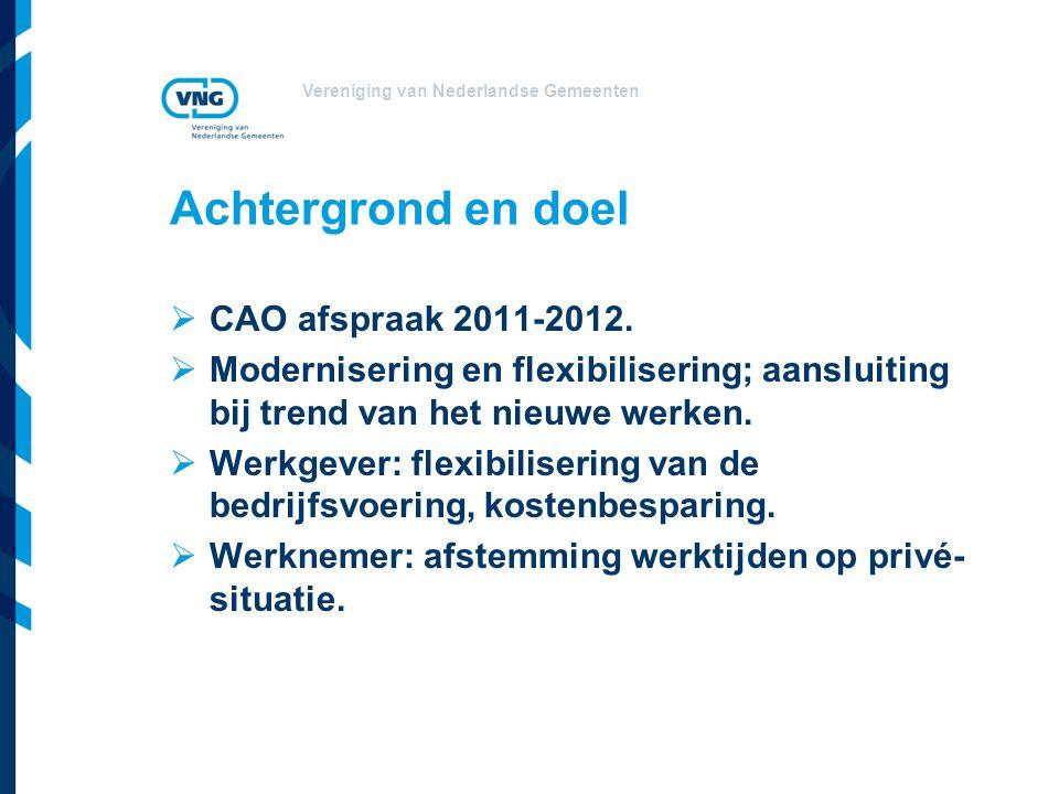 Vereniging van Nederlandse Gemeenten Achtergrond en doel  CAO afspraak 2011-2012.  Modernisering en flexibilisering; aansluiting bij trend van het n