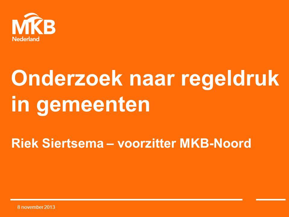 Onderzoek naar regeldruk in gemeenten Riek Siertsema – voorzitter MKB-Noord 8 november 2013