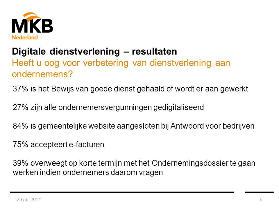 29 juli 20146 37% is het Bewijs van goede dienst gehaald of wordt er aan gewerkt 27% zijn alle ondernemersvergunningen gedigitaliseerd 84% is gemeente