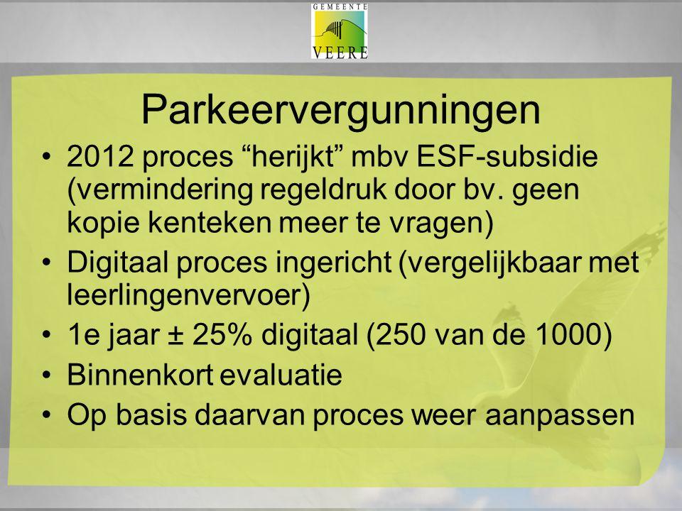 """Parkeervergunningen 2012 proces """"herijkt"""" mbv ESF-subsidie (vermindering regeldruk door bv. geen kopie kenteken meer te vragen) Digitaal proces ingeri"""