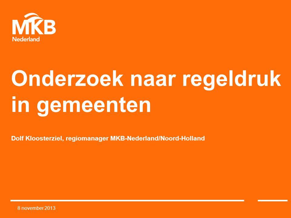 Onderzoek naar regeldruk in gemeenten Dolf Kloosterziel, regiomanager MKB-Nederland/Noord-Holland 8 november 2013