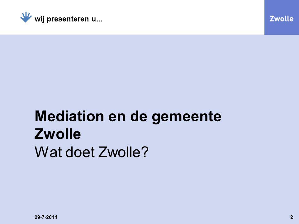 29-7-20142 wij presenteren u... Mediation en de gemeente Zwolle Wat doet Zwolle