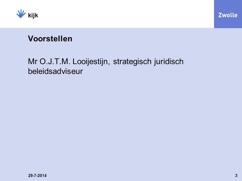 Voorstellen Mr O.J.T.M. Looijestijn, strategisch juridisch beleidsadviseur 29-7-20143 kijk