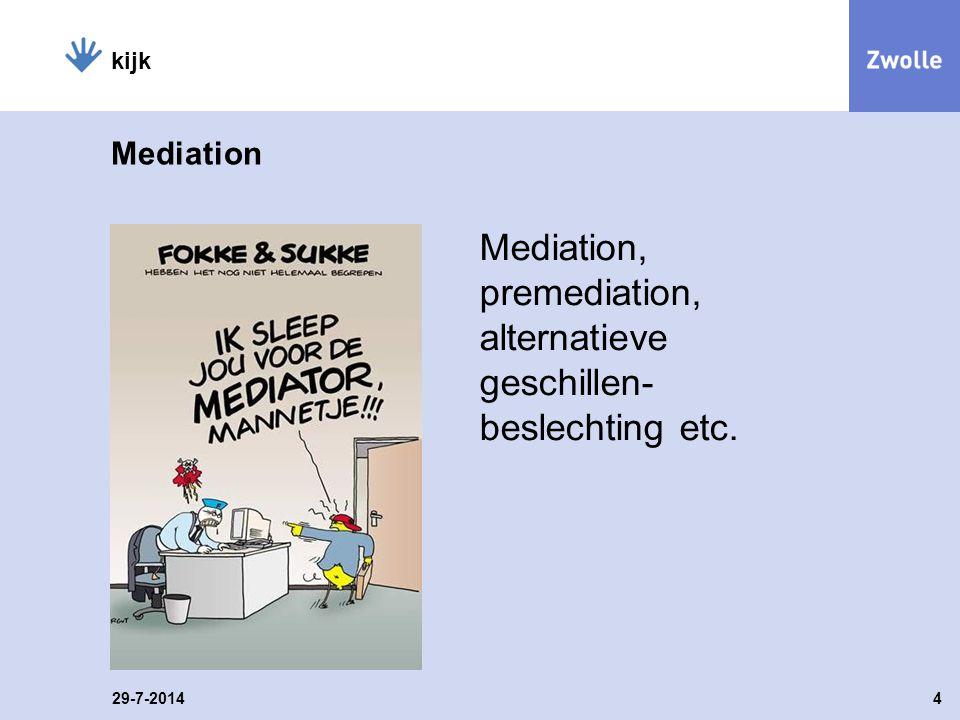 29-7-20145 kijk 4 onderdelen van mediation in de gemeente Zwolle -primaire fase: -bezwaarfase: -procesbegeleiders -mediationpool