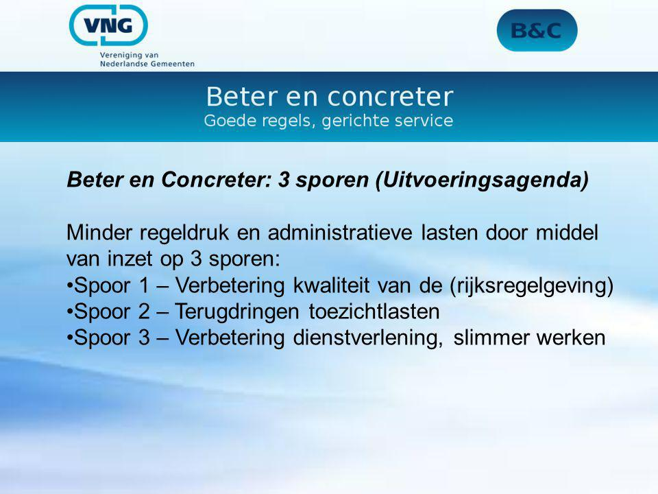 Beter en Concreter: 3 sporen (Uitvoeringsagenda) Minder regeldruk en administratieve lasten door middel van inzet op 3 sporen: Spoor 1 – Verbetering k