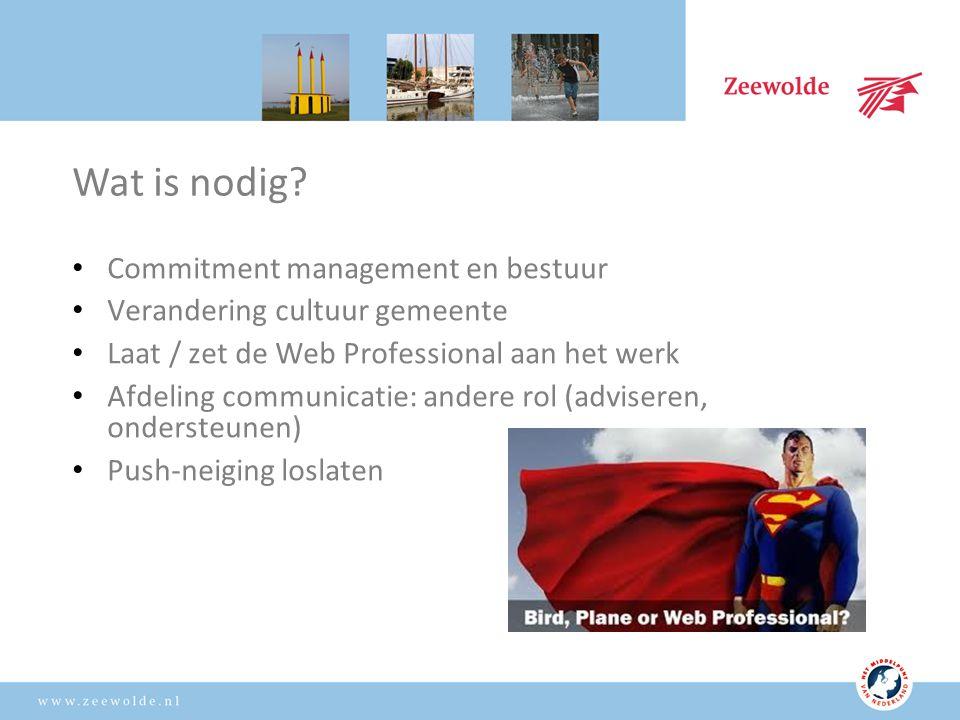 Commitment management en bestuur Verandering cultuur gemeente Laat / zet de Web Professional aan het werk Afdeling communicatie: andere rol (adviseren, ondersteunen) Push-neiging loslaten Wat is nodig
