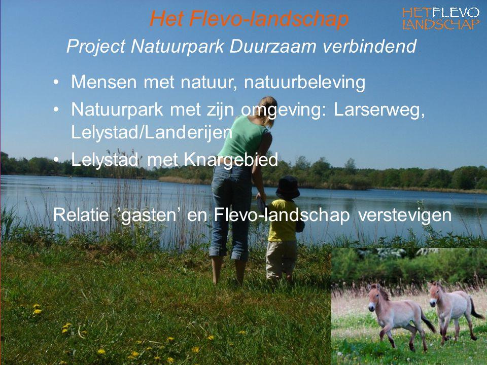 Project Natuurpark Duurzaam verbindend Mensen met natuur, natuurbeleving Natuurpark met zijn omgeving: Larserweg, Lelystad/Landerijen Lelystad met Knargebied Relatie 'gasten' en Flevo-landschap verstevigen Het Flevo-landschap
