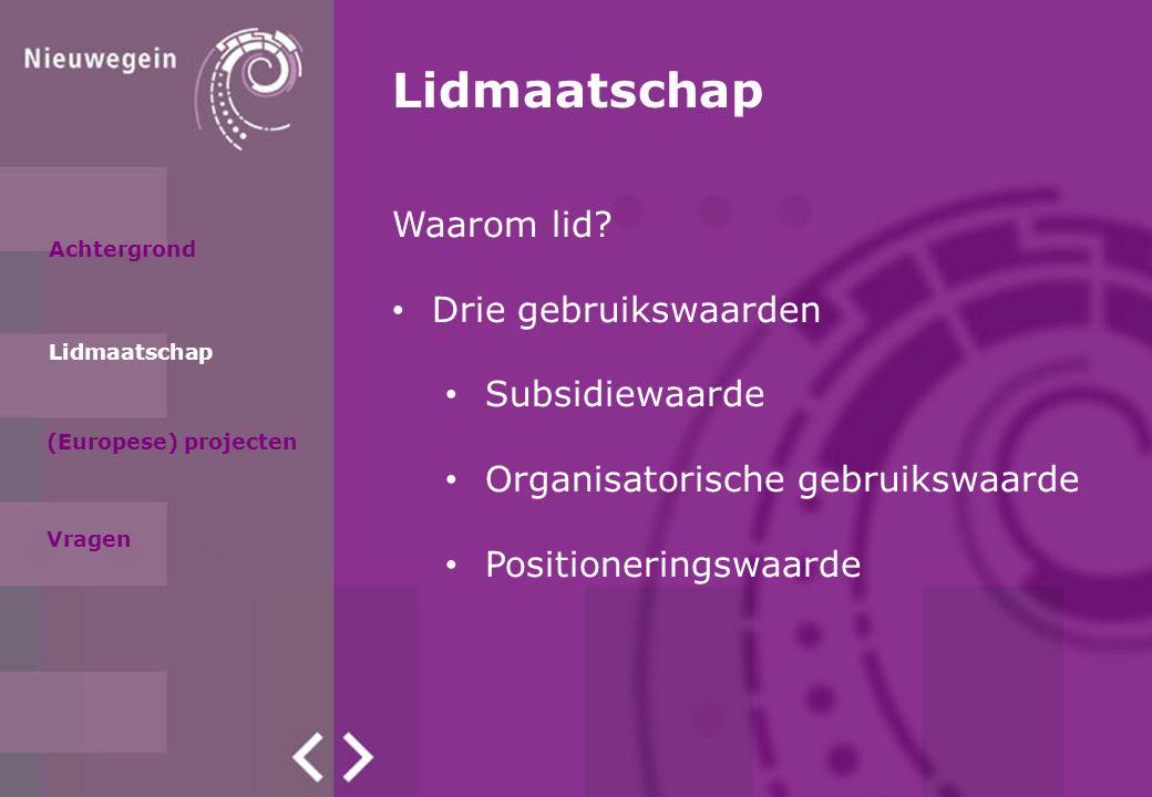 Achtergrond Lidmaatschap (Europese) projecten Lidmaatschap Waarom lid.