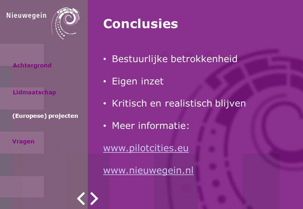 Achtergrond Lidmaatschap (Europese) projecten Conclusies Bestuurlijke betrokkenheid Eigen inzet Kritisch en realistisch blijven Meer informatie: www.pilotcities.eu www.nieuwegein.nl Vragen