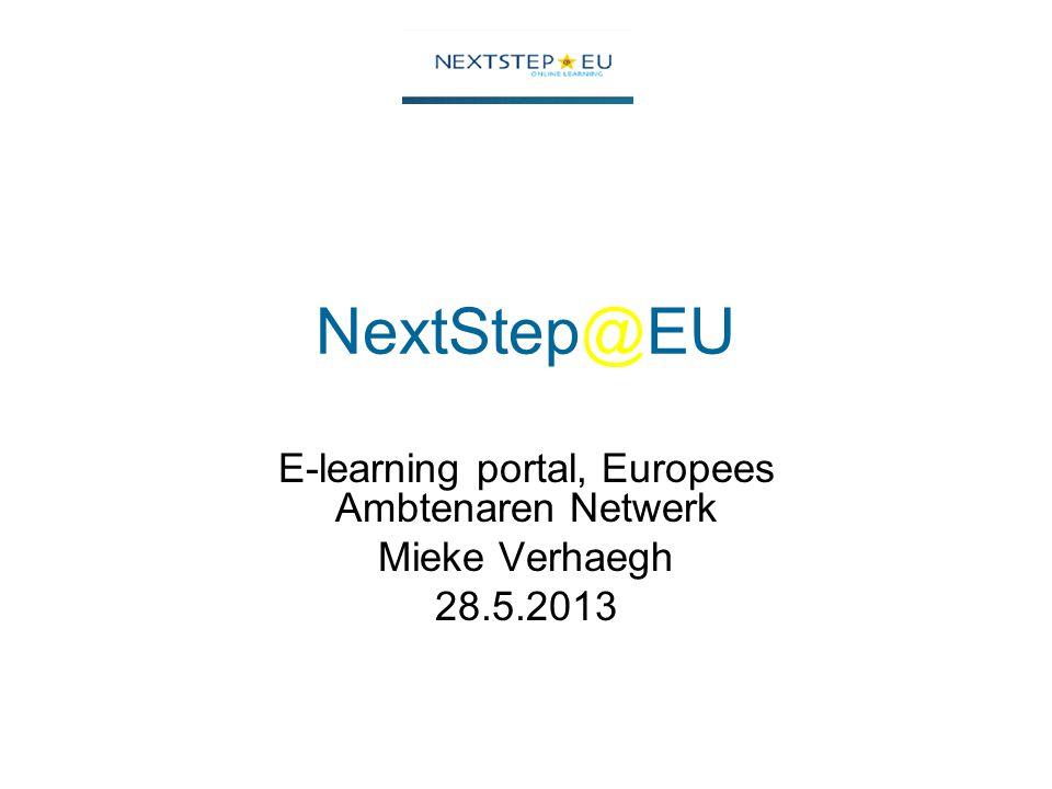 NextStep@EU E-learning portal, Europees Ambtenaren Netwerk Mieke Verhaegh 28.5.2013
