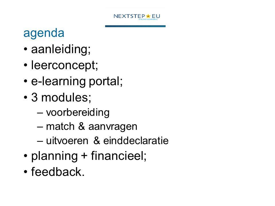 agenda aanleiding; leerconcept; e-learning portal; 3 modules; – voorbereiding – match & aanvragen – uitvoeren & einddeclaratie planning + financieel; feedback.