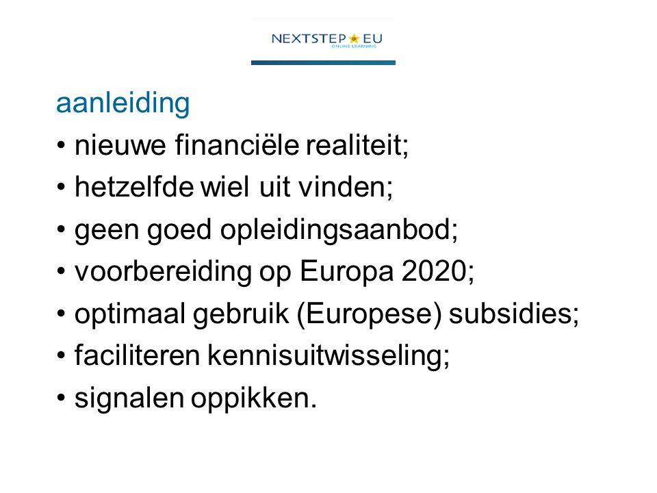 aanleiding nieuwe financiële realiteit; hetzelfde wiel uit vinden; geen goed opleidingsaanbod; voorbereiding op Europa 2020; optimaal gebruik (Europese) subsidies; faciliteren kennisuitwisseling; signalen oppikken.