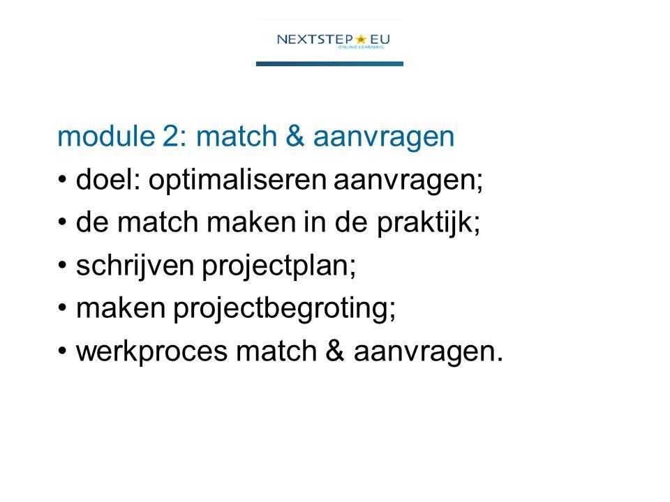 module 2: match & aanvragen doel: optimaliseren aanvragen; de match maken in de praktijk; schrijven projectplan; maken projectbegroting; werkproces match & aanvragen.