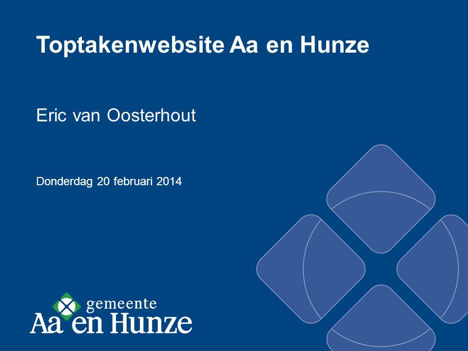 Toptakenwebsite Aa en Hunze Eric van Oosterhout Donderdag 20 februari 2014