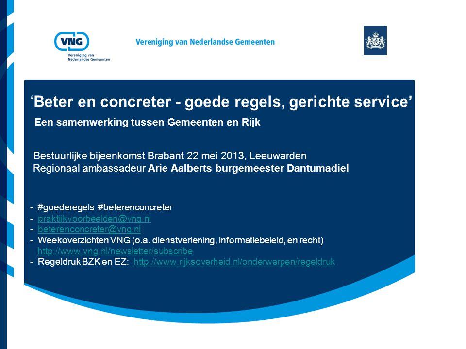 'Beter en concreter - goede regels, gerichte service' Een samenwerking tussen Gemeenten en Rijk Bestuurlijke bijeenkomst Brabant 22 mei 2013, Leeuward