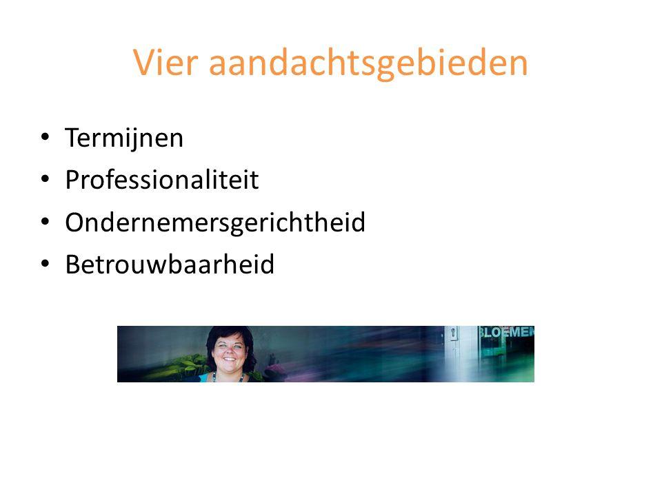 Vier aandachtsgebieden Termijnen Professionaliteit Ondernemersgerichtheid Betrouwbaarheid