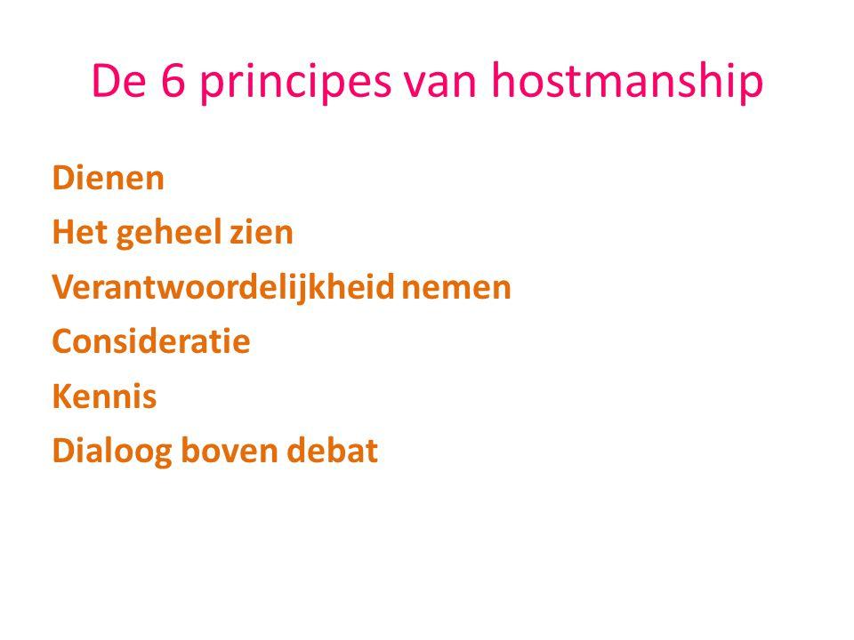 De 6 principes van hostmanship Dienen Het geheel zien Verantwoordelijkheid nemen Consideratie Kennis Dialoog boven debat
