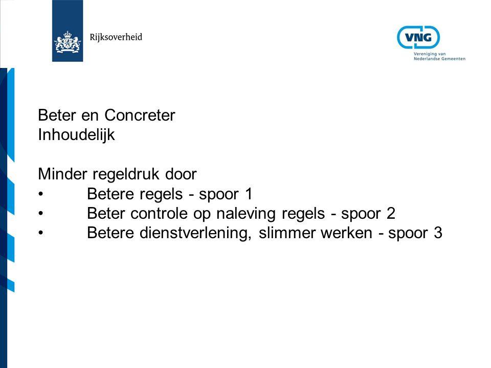 Vereniging van Nederlandse Gemeenten Beter en Concreter Inhoudelijk Minder regeldruk door Betere regels - spoor 1 Beter controle op naleving regels - spoor 2 Betere dienstverlening, slimmer werken - spoor 3