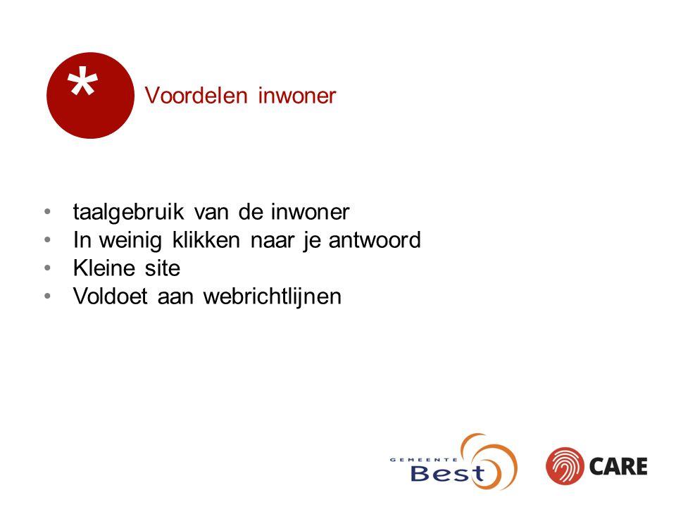 Voordelen inwoner taalgebruik van de inwoner In weinig klikken naar je antwoord Kleine site Voldoet aan webrichtlijnen *