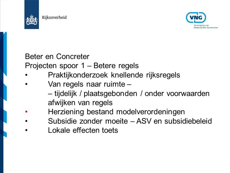 Vereniging van Nederlandse Gemeenten Beter en Concreter Projecten spoor 1 – Betere regels Praktijkonderzoek knellende rijksregels Van regels naar ruim