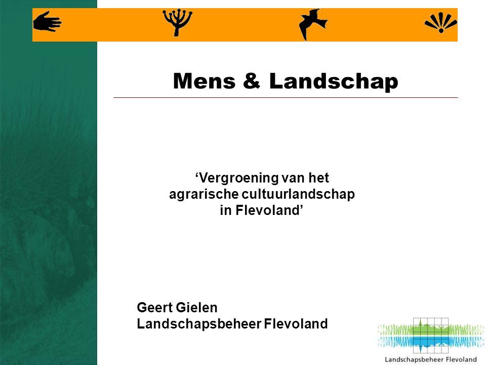 Mens & Landschap 'Vergroening van het agrarische cultuurlandschap in Flevoland' Geert Gielen Landschapsbeheer Flevoland