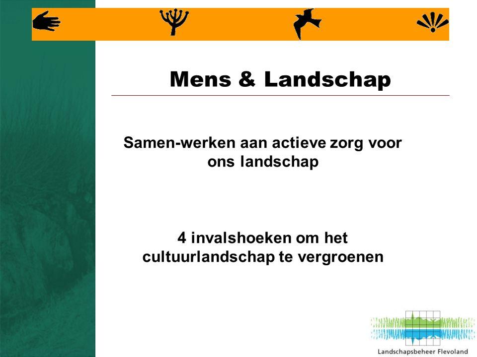 Mens & Landschap Samen-werken aan actieve zorg voor ons landschap 4 invalshoeken om het cultuurlandschap te vergroenen