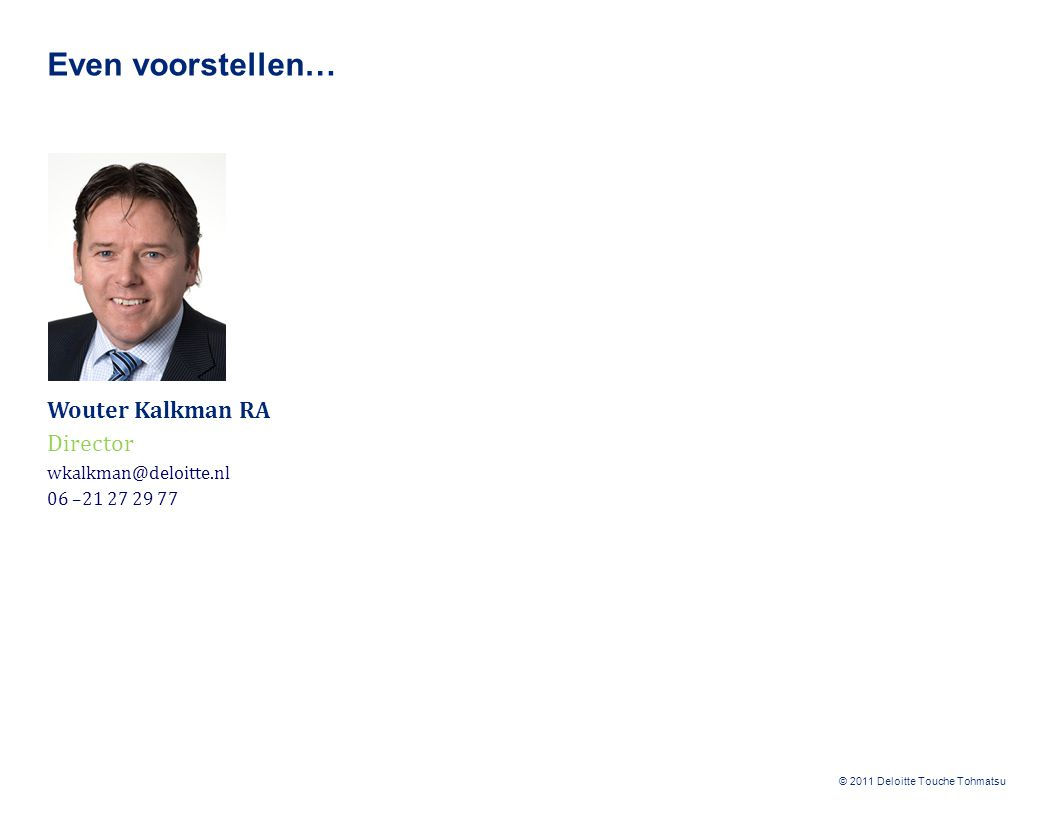 © 2010 Deloitte The Netherlands Deloitte refers to one or more of Deloitte Touche Tohmatsu Limited, a UK private company limited by guarantee, and its network of member firms, each of which is a legally separate and independent entity.