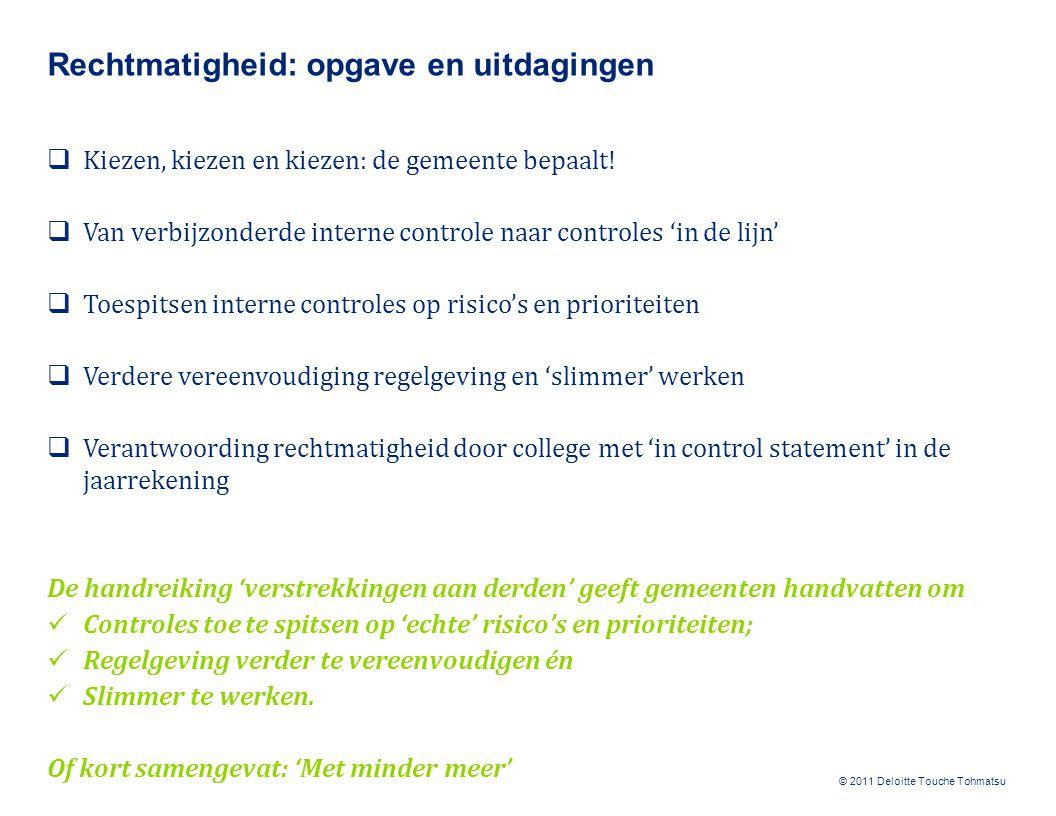 © 2011 Deloitte Touche Tohmatsu Rechtmatigheid: opgave en uitdagingen  Kiezen, kiezen en kiezen: de gemeente bepaalt!  Van verbijzonderde interne co