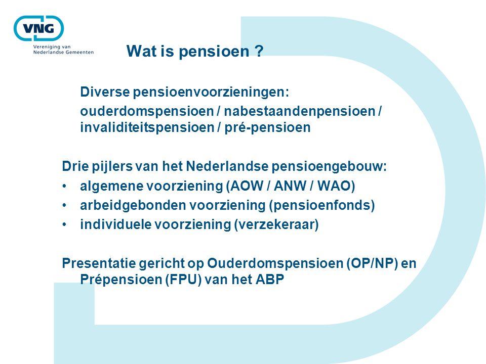 Wat is pensioen ? Diverse pensioenvoorzieningen: ouderdomspensioen / nabestaandenpensioen / invaliditeitspensioen / pré-pensioen Drie pijlers van het