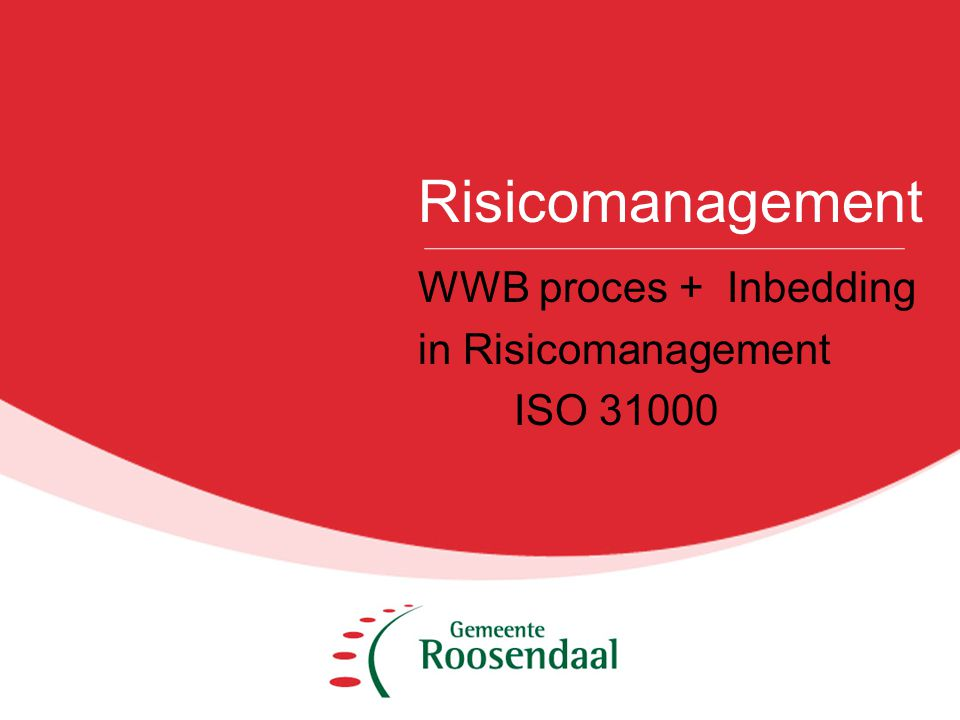 Risicomanagement WWB proces + Inbedding in Risicomanagement ISO 31000