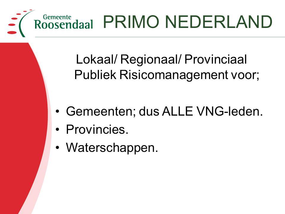 Lokaal/ Regionaal/ Provinciaal Publiek Risicomanagement voor; Gemeenten; dus ALLE VNG-leden. Provincies. Waterschappen. PRIMO NEDERLAND