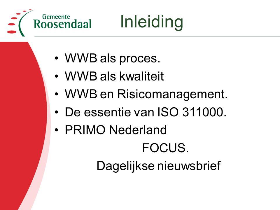 WWB als proces. WWB als kwaliteit WWB en Risicomanagement. De essentie van ISO 311000. PRIMO Nederland FOCUS. Dagelijkse nieuwsbrief Inleiding
