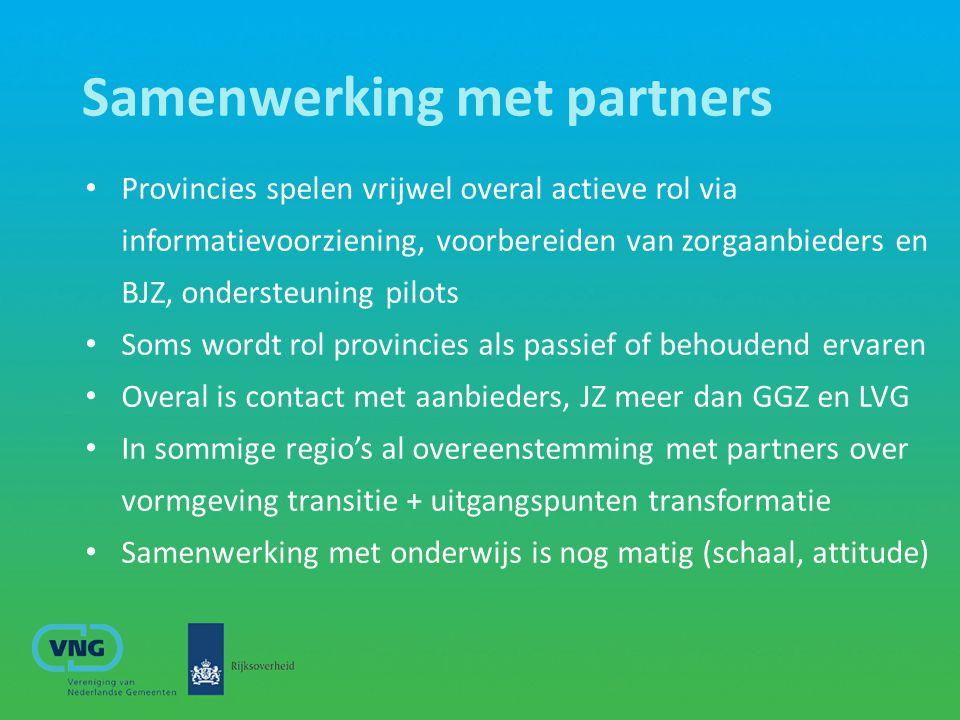 Samenwerking met partners Provincies spelen vrijwel overal actieve rol via informatievoorziening, voorbereiden van zorgaanbieders en BJZ, ondersteunin