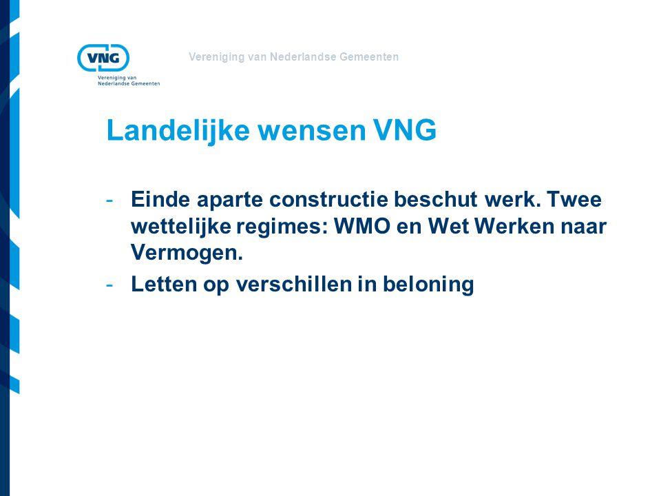 Vereniging van Nederlandse Gemeenten Landelijke wensen VNG -Einde aparte constructie beschut werk. Twee wettelijke regimes: WMO en Wet Werken naar Ver