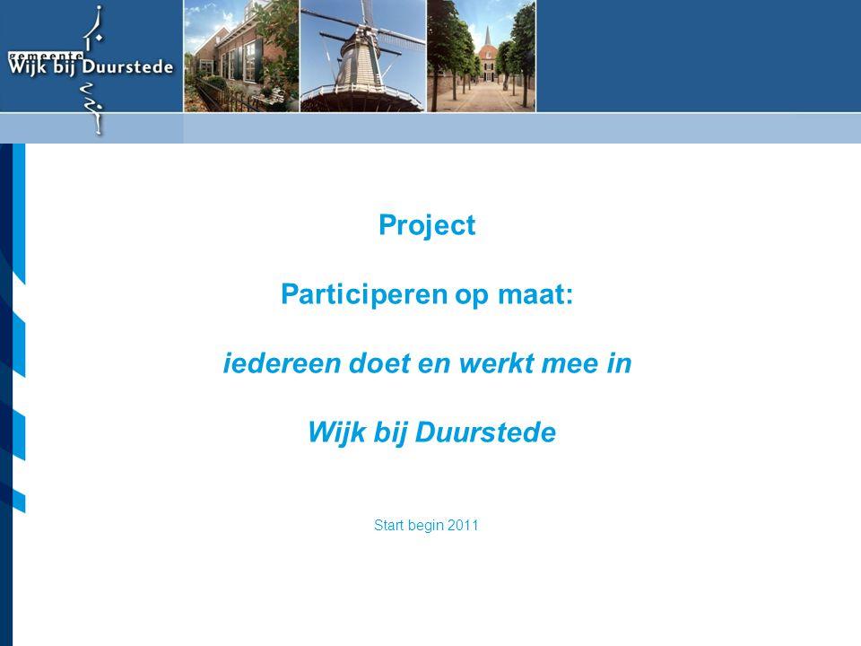Vereniging van Nederlandse Gemeenten Project Participeren op maat: iedereen doet en werkt mee in Wijk bij Duurstede Start begin 2011