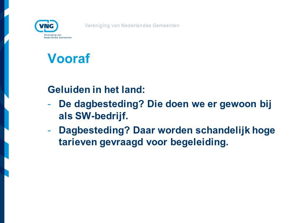 Vereniging van Nederlandse Gemeenten Vooraf Geluiden in het land: -De dagbesteding? Die doen we er gewoon bij als SW-bedrijf. -Dagbesteding? Daar word