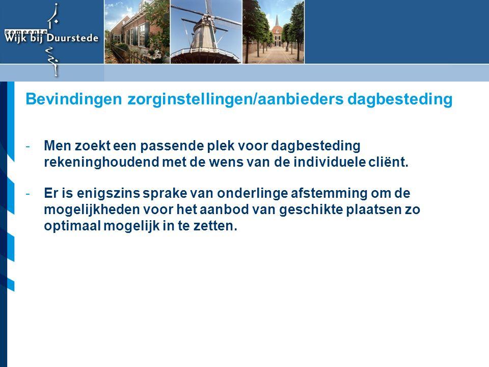 Vereniging van Nederlandse Gemeenten -Men zoekt een passende plek voor dagbesteding rekeninghoudend met de wens van de individuele cliënt. -Er is enig