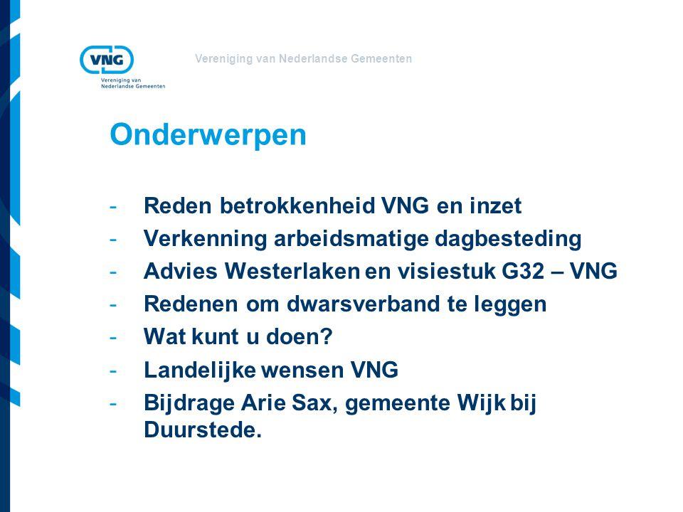 Vereniging van Nederlandse Gemeenten Onderwerpen -Reden betrokkenheid VNG en inzet -Verkenning arbeidsmatige dagbesteding -Advies Westerlaken en visie