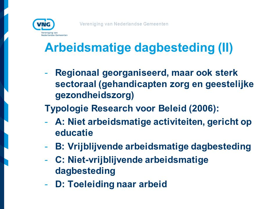 Vereniging van Nederlandse Gemeenten Arbeidsmatige dagbesteding (II) -Regionaal georganiseerd, maar ook sterk sectoraal (gehandicapten zorg en geestel