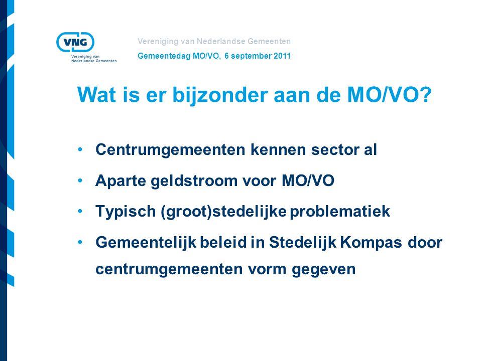 Vereniging van Nederlandse Gemeenten Gemeentedag MO/VO, 6 september 2011 Wat is er bijzonder aan de MO/VO? Centrumgemeenten kennen sector al Aparte ge