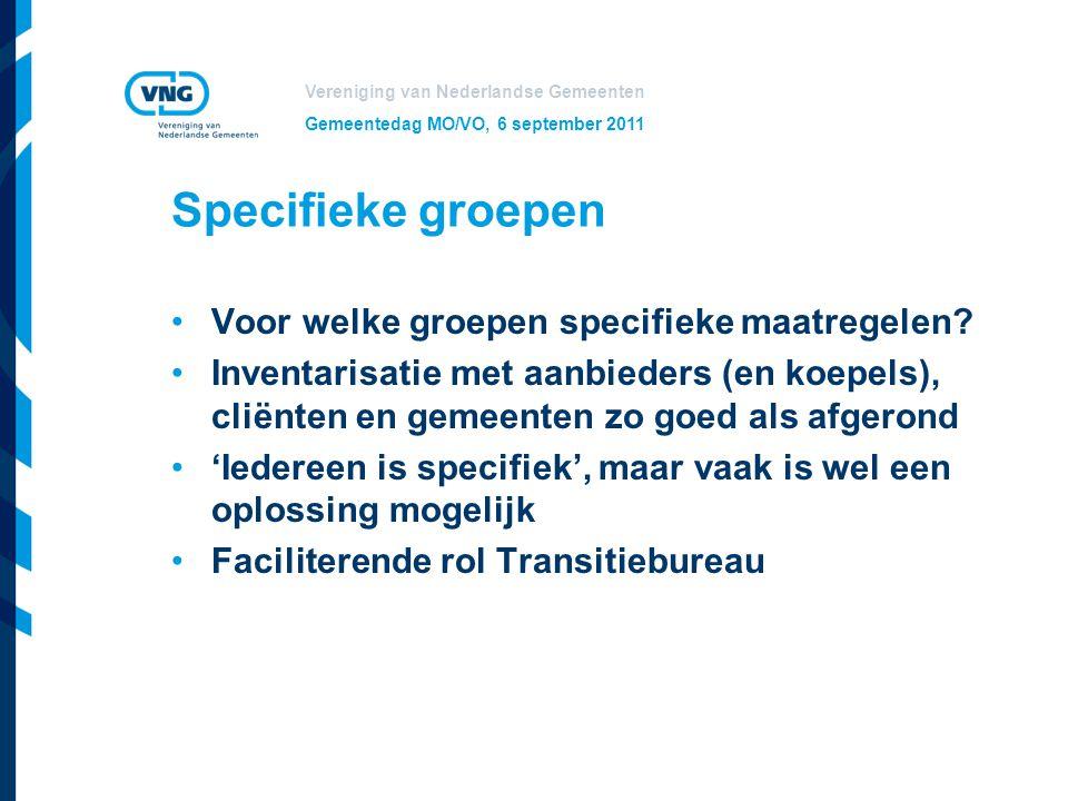 Vereniging van Nederlandse Gemeenten Gemeentedag MO/VO, 6 september 2011 Specifieke groepen Voor welke groepen specifieke maatregelen? Inventarisatie