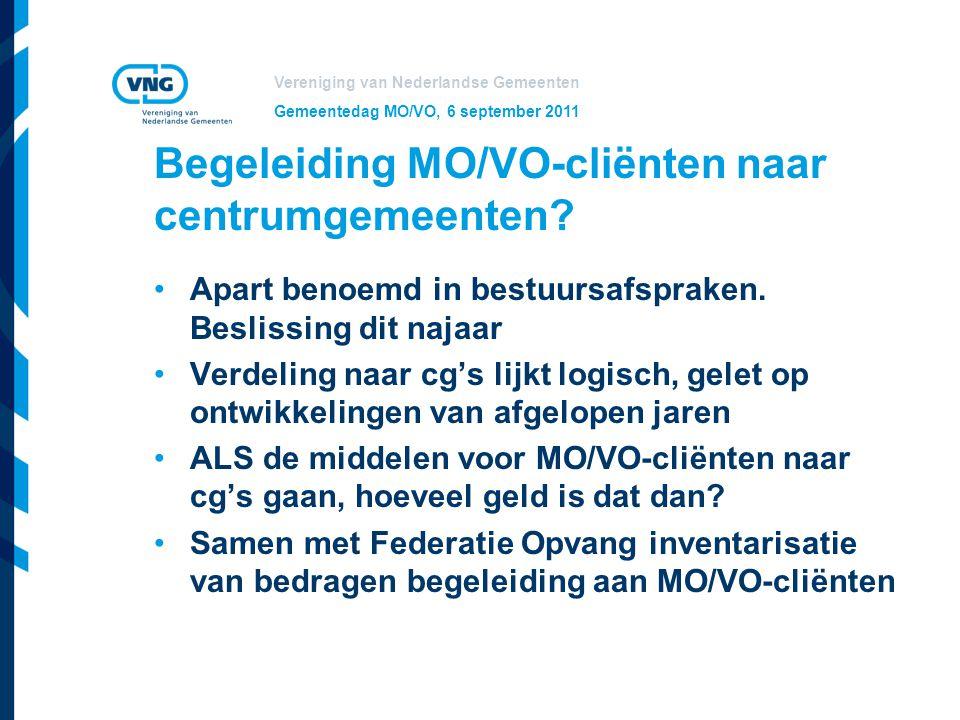 Vereniging van Nederlandse Gemeenten Gemeentedag MO/VO, 6 september 2011 Begeleiding MO/VO-cliënten naar centrumgemeenten? Apart benoemd in bestuursaf