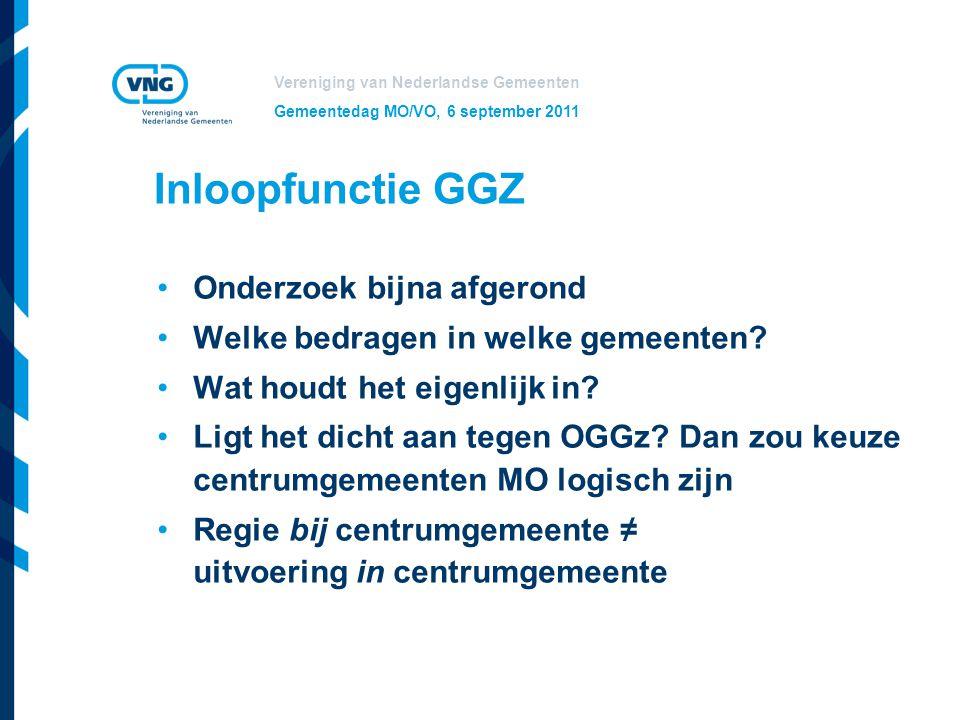 Vereniging van Nederlandse Gemeenten Gemeentedag MO/VO, 6 september 2011 Inloopfunctie GGZ Onderzoek bijna afgerond Welke bedragen in welke gemeenten?