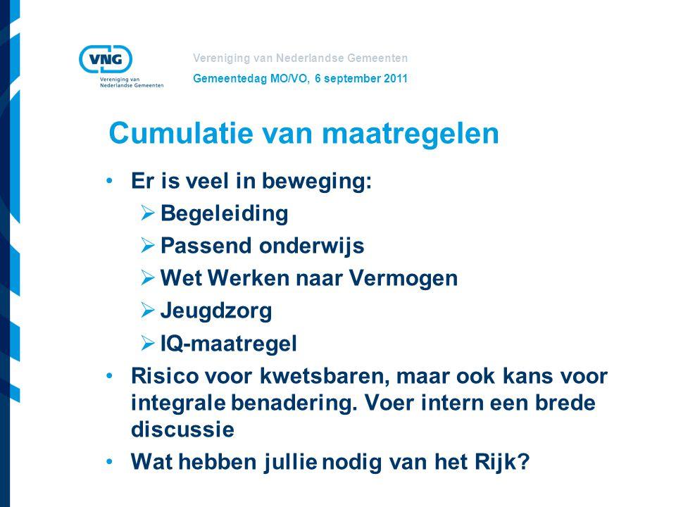 Vereniging van Nederlandse Gemeenten Gemeentedag MO/VO, 6 september 2011 Cumulatie van maatregelen Er is veel in beweging:  Begeleiding  Passend ond