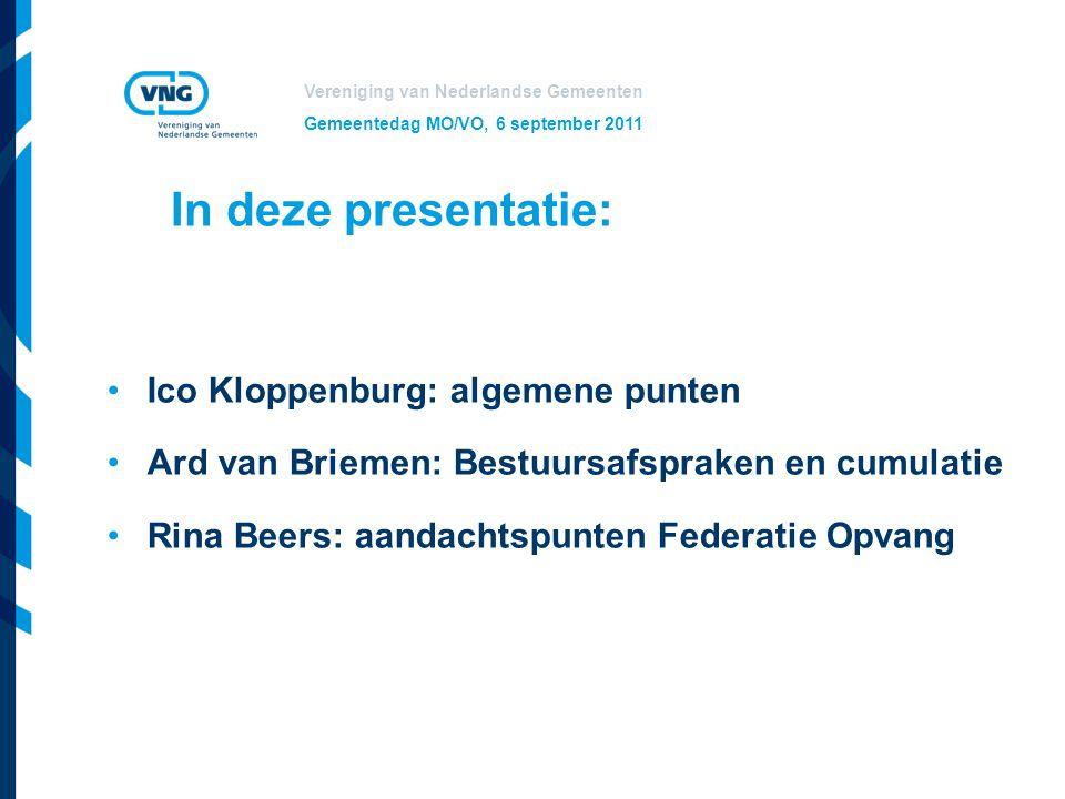 Vereniging van Nederlandse Gemeenten Gemeentedag MO/VO, 6 september 2011 In deze presentatie: Ico Kloppenburg: algemene punten Ard van Briemen: Bestuu