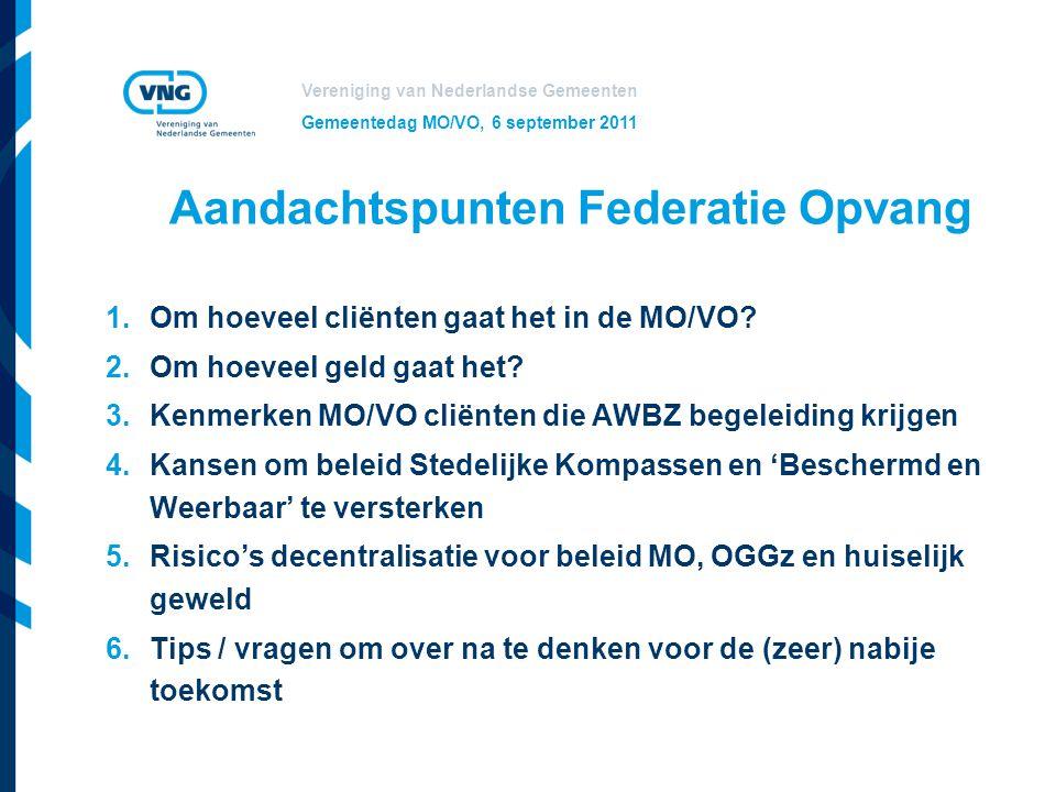 Vereniging van Nederlandse Gemeenten Gemeentedag MO/VO, 6 september 2011 Aandachtspunten Federatie Opvang 1.Om hoeveel cliënten gaat het in de MO/VO?