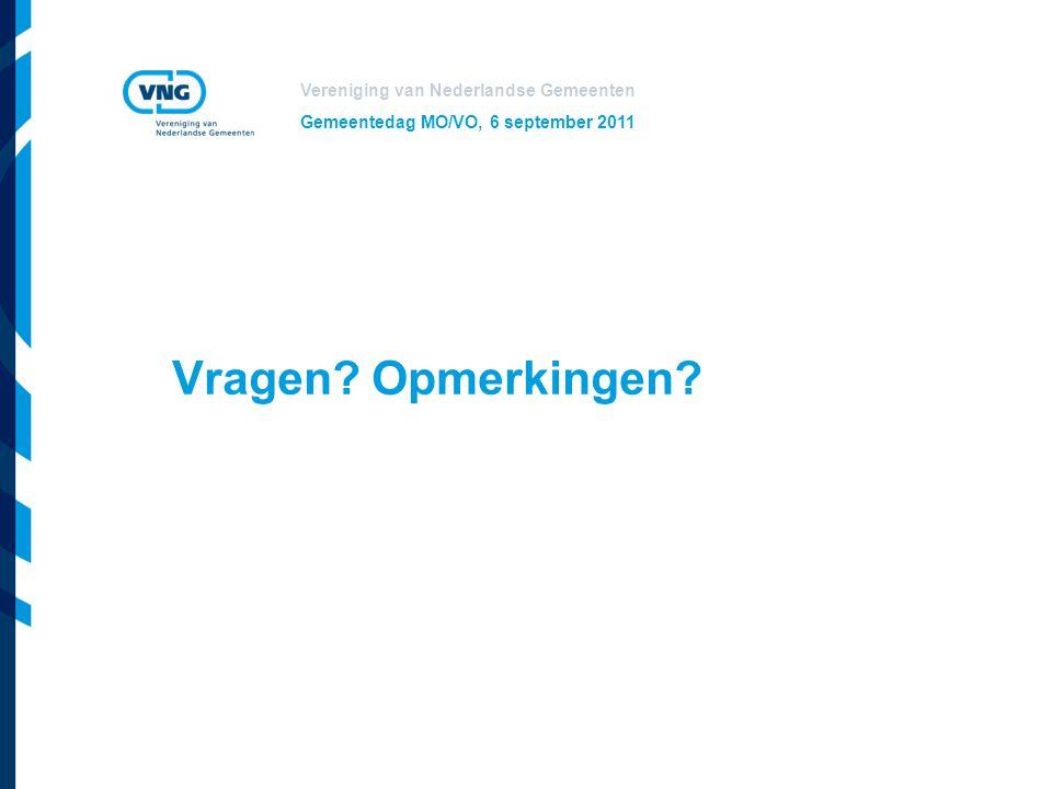 Vereniging van Nederlandse Gemeenten Gemeentedag MO/VO, 6 september 2011 Vragen? Opmerkingen?