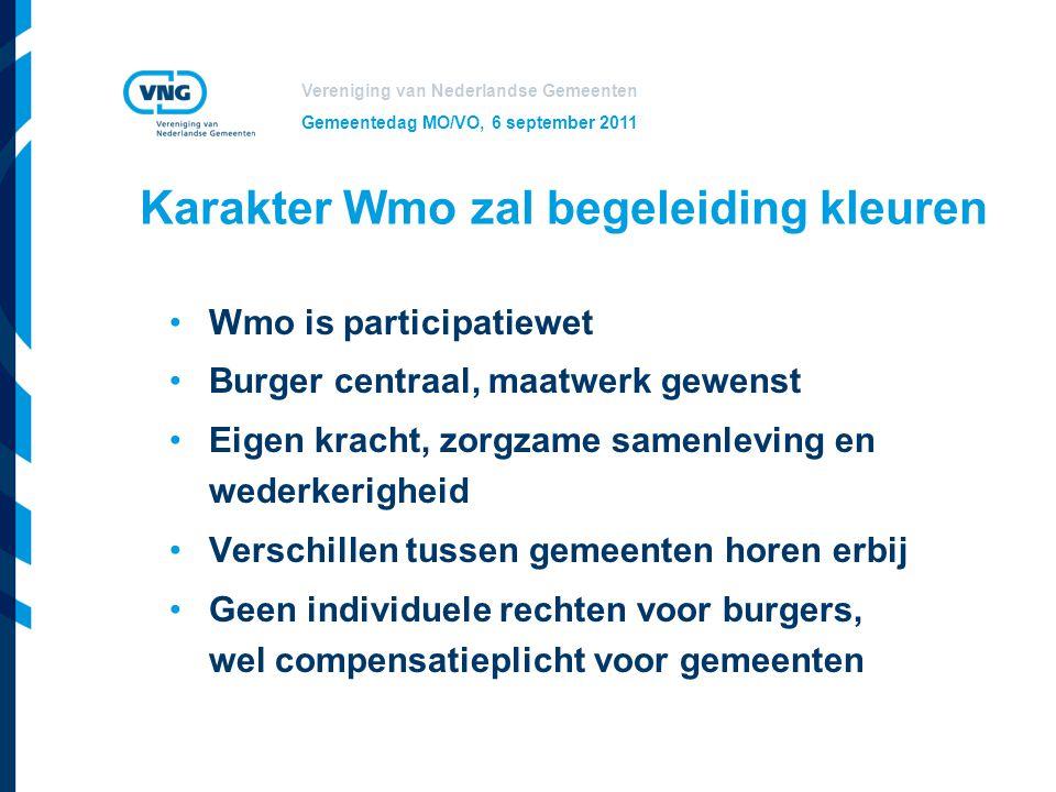 Vereniging van Nederlandse Gemeenten Gemeentedag MO/VO, 6 september 2011 Karakter Wmo zal begeleiding kleuren Wmo is participatiewet Burger centraal,