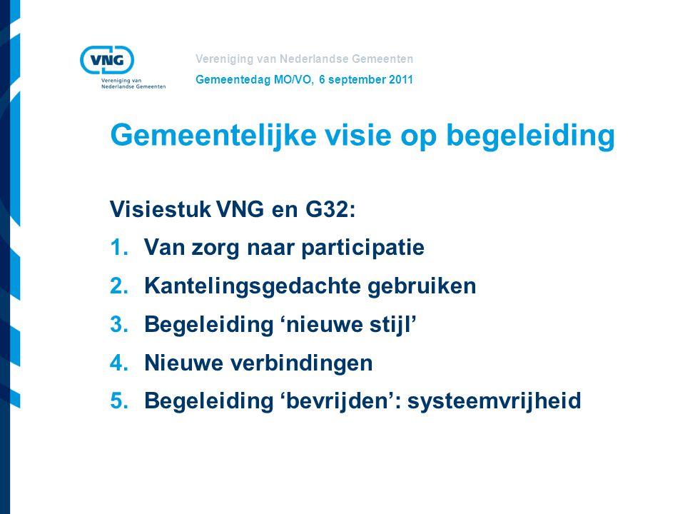 Vereniging van Nederlandse Gemeenten Gemeentedag MO/VO, 6 september 2011 Gemeentelijke visie op begeleiding Visiestuk VNG en G32: 1.Van zorg naar part