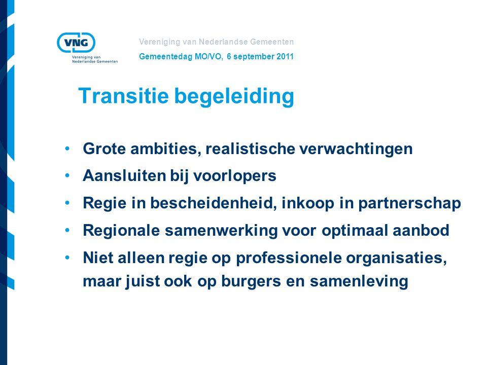 Vereniging van Nederlandse Gemeenten Gemeentedag MO/VO, 6 september 2011 Transitie begeleiding Grote ambities, realistische verwachtingen Aansluiten b